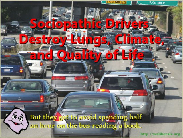 Sociopathic Drivers drivers destroy lungs, climate, and quality of life
