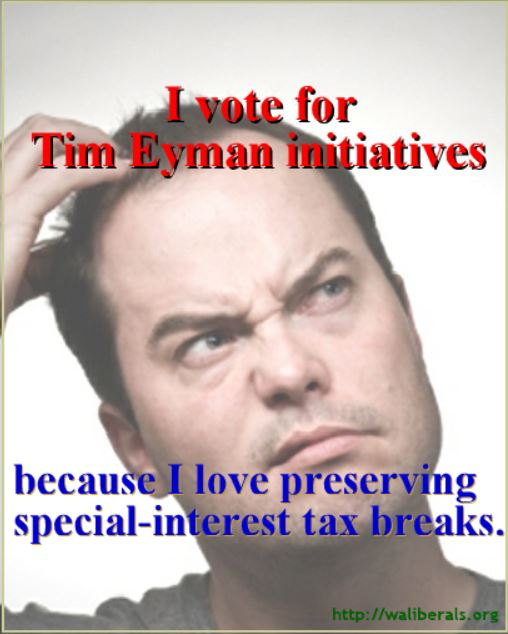 I vote for Tim Eyman initiatives because I love preserving special interest tax breaks