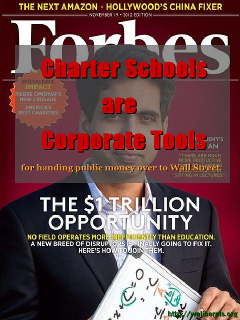 Charter Schools are Corporate Tools: Forbes cover shows that Wall Street thinks there's $1 trillion to be made by stealing public funds for corporate schools
