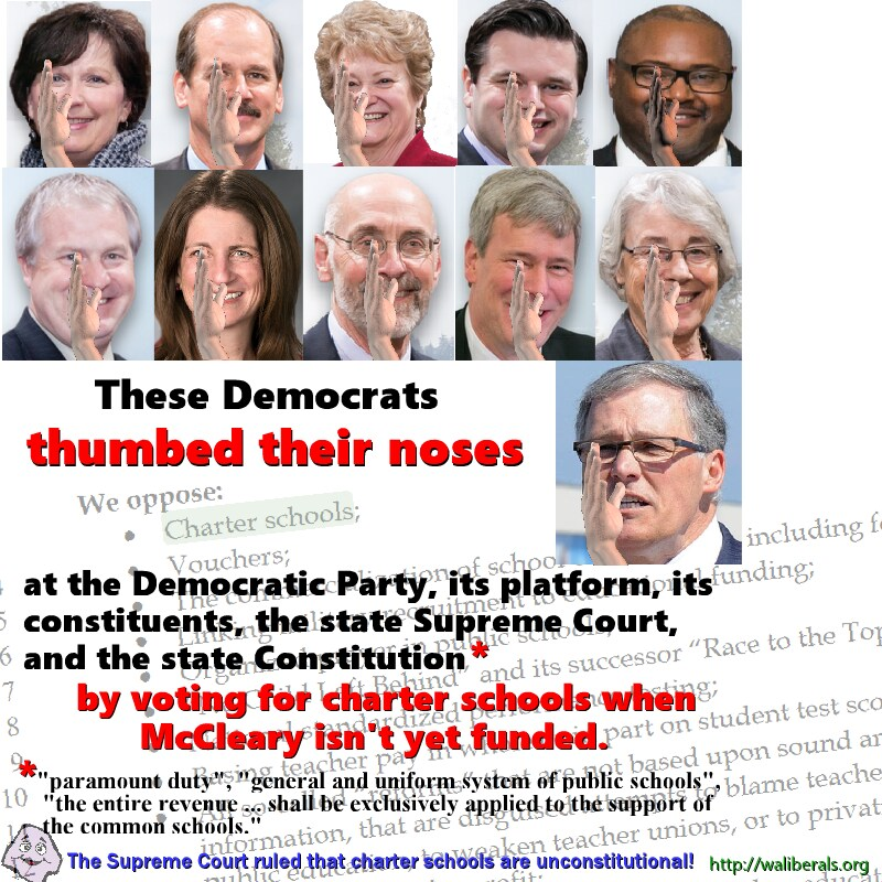 These Democrats thumbed their noses at the Democratic Party, its platform, its members, and its constituents, by voting to fund charter schools when McCleary isn't yet funded. During an election year!