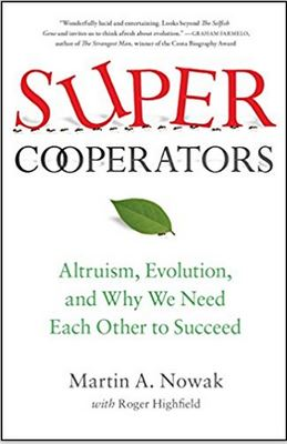Super Cooperators: Altruism, Evolution, and Why We Need Each Other to Succeed