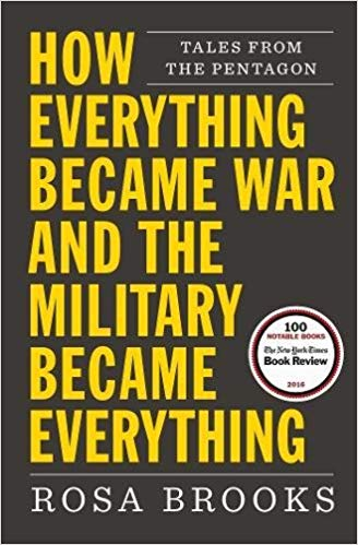 How Everything Became War and the Military Became Everything, by Rosa Brooks